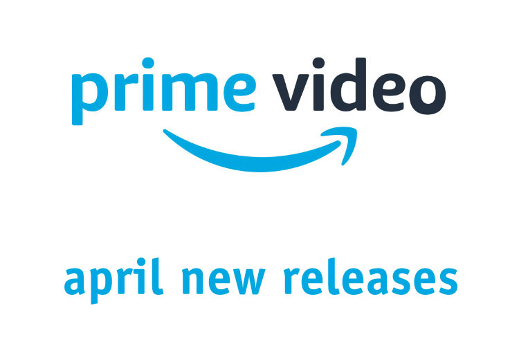 Stay Quarantined with Amazon Prime's April 2020 Releases